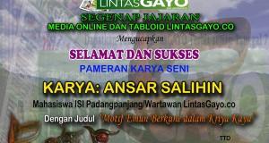 "Selamat dan Sukses Pameran Karya Seni ""Ansar Salihin"""
