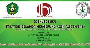 Besok, Buku Strategi Belanda Mengepung Aceh Karya Yusra Habib Dkk Didiskusikan di UIN
